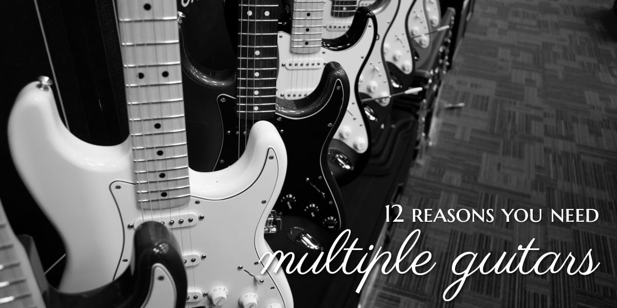 12 reasons you need multiple guitars