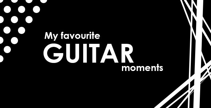 My favourite guitar moments