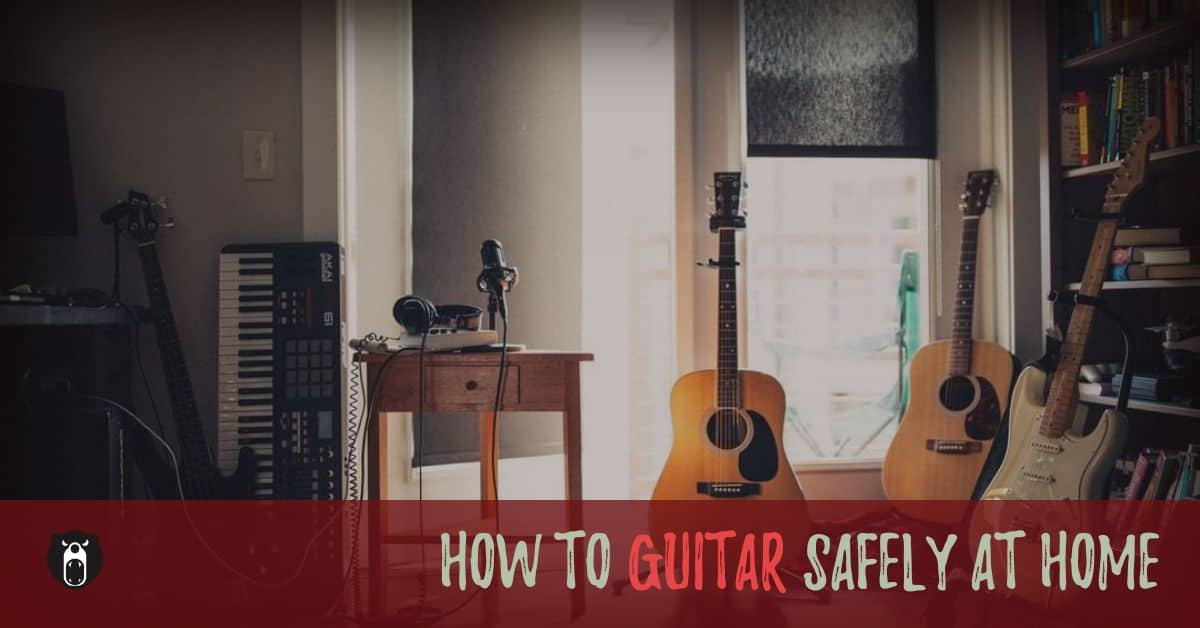 How to 'Guitar' safely at home